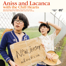 ANISS & LACANCA「Aniss and Lacanca with the Chill Hearts」