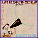 PAUL RANDOLPH AND ZED BIAS PRESENT「Chips n Chittlins」