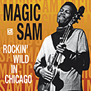 MAGIC SAM「Rockin' Wild In Chicago」