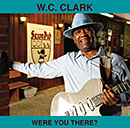 W.C. CLARK「Were You There?」
