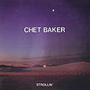 CHET BAKER「Strollin'」