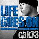cak73「LIFE GOES ON」