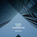 BLACK JAZZ CONSORTIUM「Structure」