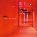 WIRE「Change Becomes Us」