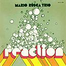 MARIO RUSCA TRIO「Reaction」