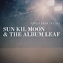 SUN KIL MOON & THE ALBUM LEAF「Perils From The Sea」